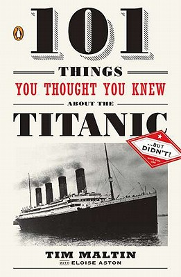 101 Things You Thought You Knew About the Titanic . . . but Didn't! By Maltin, Tim/ Aston, Eloise